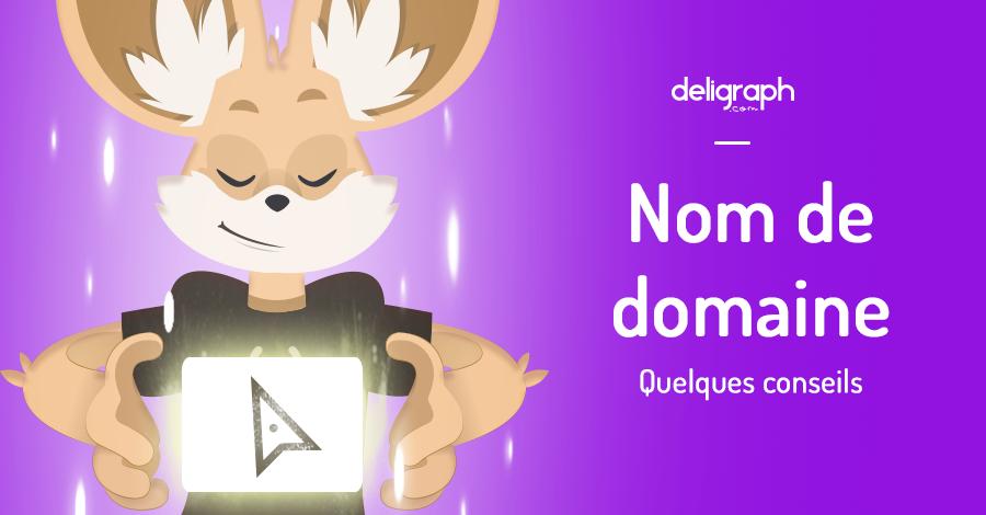 Créer un nom de domaine : Quelques conseils utiles | Deligraph : Agence Web à Bruxelles