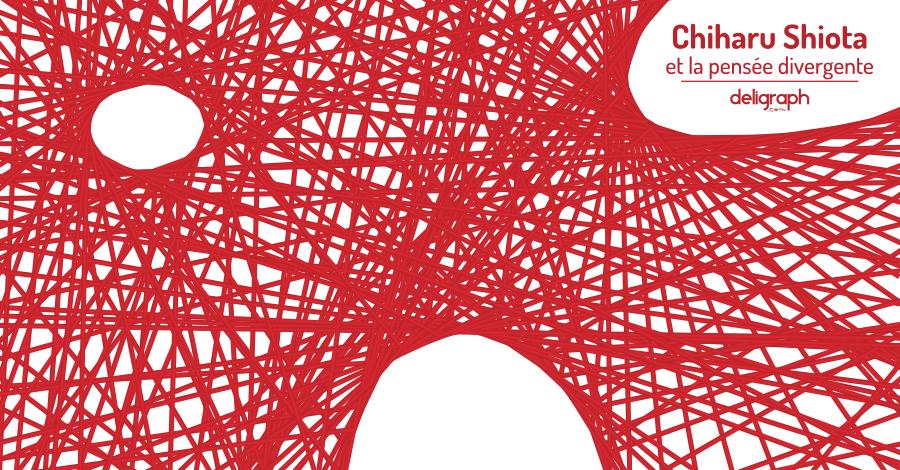 La pensée divergente en action : Chiharu Shiota